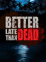 Alle Infos zu Better Late Than DEAD (PC)