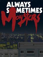 Alle Infos zu Always Sometimes Monsters (PC)